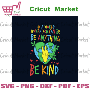 In A Word Where You Can Be Anything Svg, Trending Svg, Earth Svg, The Earth Day Svg, Earth Day Gifts Svg, Happy Earth Day Svg, Earth Love Svg, Earth Gifts Svg, Protect Earth Svg, Earth Lovers, Save The Earth Svg, Be Kind Svg