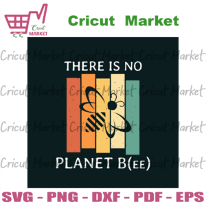 There Is No Planet Bee Svg, Trending Svg, Earth Svg, The Earth Day Svg, Earth Day Gifts Svg, Happy Earth Day Svg, Earth Love Svg, Earth Gifts Svg, Protect Earth Svg, No Planet B Svg, Vintage Svg, Bee Lover Svg