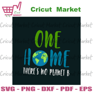One Home Theres No Planet B, Trending Svg, Earth Svg, The Earth Day Svg, Earth Day Gifts Svg, Happy Earth Day Svg, Earth Love Svg, Earth Gifts Svg, Protect Earth Svg, No Planet B Svg