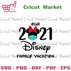 Our 2021 Disney Family Vacation Svg, Trending Svg, Disney Svg, Disney Trips Svg, Disney Land Svg, Family Svg, Mickey Mouse With Face Mask Svg, Face Mask Svg, Social Distance Svg, Isolation Svg, Disney Gift Svg