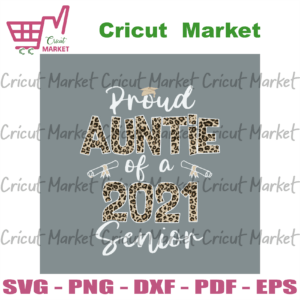 Proud Auntie Of A 2021 Senior Svg, Mothers Day Svg, Auntie Svg, Proud Auntie Svg, 2021 Senior Svg, Senior Svg, Mom Life Svg, Happy Mothers Day Svg, Leopard Plaid Svg, Mommy Svg, Mom Gifts, Mom Shirt