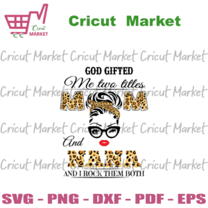 God Gifted Me Two Titles Mom And Nana Svg, Mothers Day Svg, Mom Svg, Mama Svg, Nana Svg, God Svg, Mom Life Svg, Two Titles Svg, Happy Mothers Day Svg, Mommy Svg, Leopard Plaid Svg, Mom Gifts
