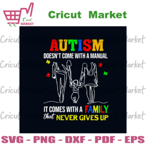 Autism Comes With A Family That Never Gives Up Svg, Awareness Svg, Autism Awareness Svg, Autism Family Svg, Autism Puzzle Svg, Autism Dad Svg, Autism Mom Svg, Autism Children Svg, Never Give Up Svg