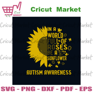 Sunflower In A World Full Of Roses Be A Sunflower Autism Awareness Svg, Autism Svg, Autism Awareness Svg, Awareness Svg, Autism Sunflower Svg, Roses Svg, World Of Roses Svg, Autism Puzzle Svg