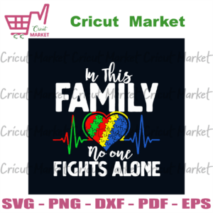 In This Family No One Fights Alone Svg, Autism Svg, Autism Awareness Day Svg, Awareness Svg, Autism Family Svg, Family Svg, Autism Mom Svg, Autism Shirt, Puzzle Svg, Autism Puzzle Svg, Svg Files, Svg Cricut