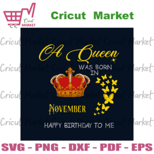 A Queen Was Born In November Happy Birthday To Me Svg, Birthday Svg, Happy Birthday Svg, November Girl Svg, Born In November Svg, November Queen Svg, Birthday Girl Svg, Birthday Queen Svg, Birthday Gift Svg, Crown Svg