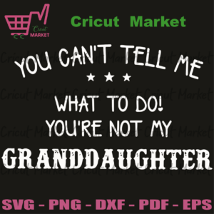 You Can Not Tell Me What To Do You Are Not My Granddaughter Svg, Trending Svg, Granddaughter Svg, Grandma Svg, Grandpa Svg, Granddaughter Gifts Svg, Granddaughter Love Svg, Family Svg, Vintage Svg, Vintage Design Svg