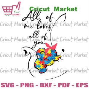 Autism All Of Me Loves All Of You Svg, Autism Svg, Autism Awareness Svg, Awareness Svg, Autism Quotes Svg, Best Quotes SVg, Elephant Svg, Autism Puzzle Svg, Puzzle Svg, Svg Files, Sublimation Svg