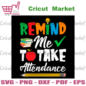 Remind Me To Take Attendance, Back to school svg files for cricut, PNG Silhouette Sublimation files Instant Download