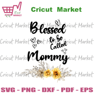 Blessed To Be Called Mommy Svg, Mother Day Svg, Mother Svg, Mom Svg, Blessed Svg, Happy Mother Day, Blessed Mom Svg, Mom 2021 Svg, Mommy Svg, Mother Lovers, Mother Day 2021 Svg, Mama Svg, Women Svg