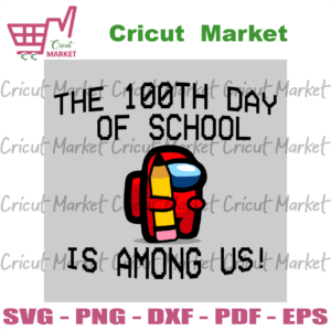 The 100 Dayth Day Of School Is Among Us Svg, Trending Svg, 100 Days Of School Svg, School Days Svg, 100 Day Celebration, School Life, 100 Day Of School Gift, 100 Day Shirt, Among Us Svg, Among Us Game, Crewmates Svg