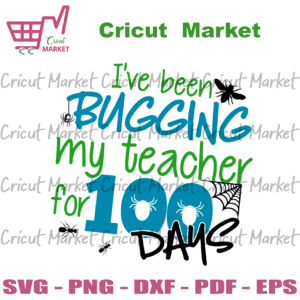 I Have Been Bugging My Teacher For 100 Days Svg, Back to school svg files for cricut, PNG Silhouette Sublimation files Instant Download