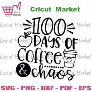 100 Days of Coffee And Chaos Svg, Back to school svg files for cricut, PNG Silhouette Sublimation files Instant Download