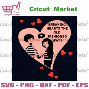 Breaking Hearts The Old Fashioned Way Svg, Valentine Svg, Valentines Days Svg, Breaking Hearts Svg, Old Fashioned Svg, Valentine Couple Svg, Valentine Gifts, Happy Valentines Day Svg, Valentines Gifts, Valentines Hearts Svg, Cut File