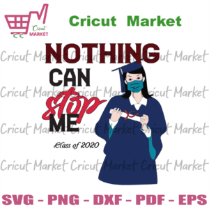 Nothing Can Stop Me Graduation Svg, Student Svg, Back to school svg files for Cricut, Vinyl, png Silhouette Sublimation Instant Download