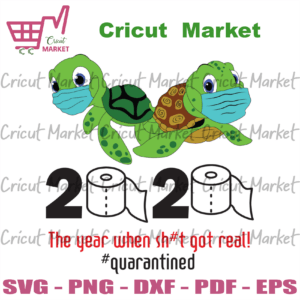 2020 The Year When Sh#t Got Real Quarantined, Turtle Svg, Trending Svg, Face Mask Svg, Twin Turtle, Cute Turtle, Baby Turtle, Quarantine Svg, Toilet Paper Svg, 2020 Svg, 2020 Quarantined Svg, svg cricut