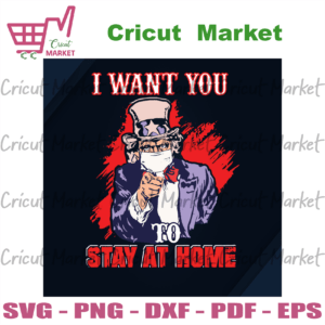 I Want You To Stay At Home, Trending Svg, Uncle Sam Svg, Uncle Sam Gift, Coronavirus Svg, Covid Pandemic, Mask Svg, Social Distancing Svg, Funny Uncle Sam, 4th Of July Svg, God Bless America, America Uncle Sam