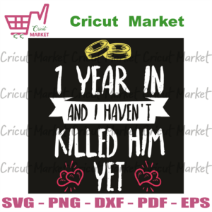 1 Year In I Have Not Killed Him Yet Svg, Trending Svg, 1 Year In Svg, Killed Him Svg, Ring Coupe Svg, Quote Svg, Her Quote Svg, Heart Art Svg, Gift Idea For Her, Svg Cricut, Silhouette Svg Files, Cricut Svg