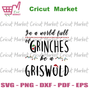 In A World Full Of Grinches Be A Griswold Svg, Christmas Svg, Christmas Griswold Svg, Christmas Day Svg, Santa Hat Svg, Mery Christmas Svg, Xmas Svg, Grinch Svg, Funny Quotes Svg, Christmas Quotes Svg
