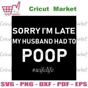 Sorry I'm Late, Trending Svg, Trending Now, Trending, Funny Poop Shirt, Wifelife Shirt, Funny Mom Shirt, My Husband Had To, Funny Wife Shirt, Poop Svg, Funny Svg, Wife Shirt, Married Design, Silhouette