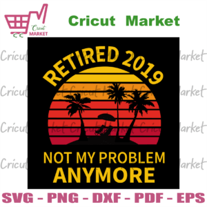 Retired 2019 Not My Problem Anymore, Trending Svg, Trending Now, Trending, Retired 2019 Shirt, Funny Retirement Gifts, Retirement Shirts For Men Women, Vintage Style Shirt, Retirements Party