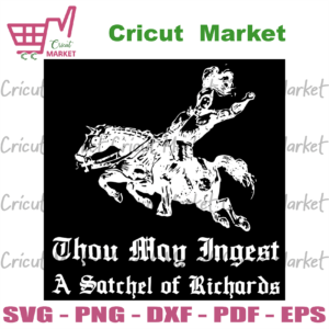 Thou May Ingest A Satchel Of Richards, Trending Svg, Riding Svg, Trending Now, Trending, Funny Unisex Cotton Shirt, Birthday Gift, Unisex Graphic Shirt, Joust Svg, Horse Svg, Horse Vector, Horse Lover