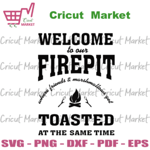 Welcome To Our Firepit, Trending Svg, Trending Now, Firepit Svg, Trending, Campfire Svg, Toasted Svg, Camper Svg, Camping Svg, Summer Svg, Camper Sign Svg, Camper Sign, Camping Team, Camping Shirt