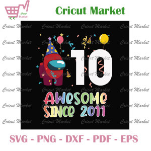 10 Awesome Since 2011 Svg, Sus Birthday Svg, Among Us Svg