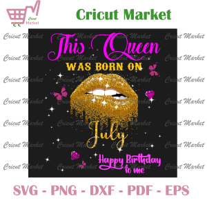 This Queen Was Born On July Svg, Happy Birthday To Me Svg